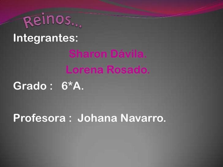 Integrantes:          Sharon Dávila.         Lorena Rosado.Grado : 6*A.Profesora : Johana Navarro.