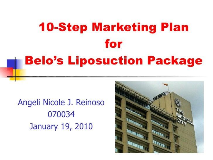 10-Step Marketing Plan for Belo's Liposuction Package Angeli Nicole J. Reinoso 070034 January 19, 2010