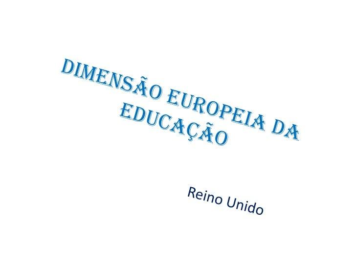 Dimensão Europeia da Educação <br />Reino Unido<br />