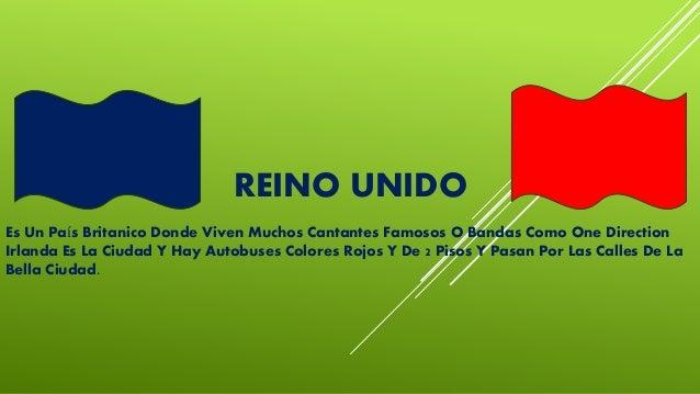 REINO UNIDO Es Un País Britanico Donde Viven Muchos Cantantes Famosos O Bandas Como One Direction Irlanda Es La Ciudad Y H...