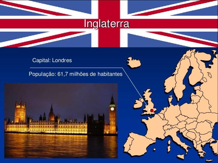 Inglaterra<br />Capital: Londres<br />População: 61,7 milhões de habitantes<br />