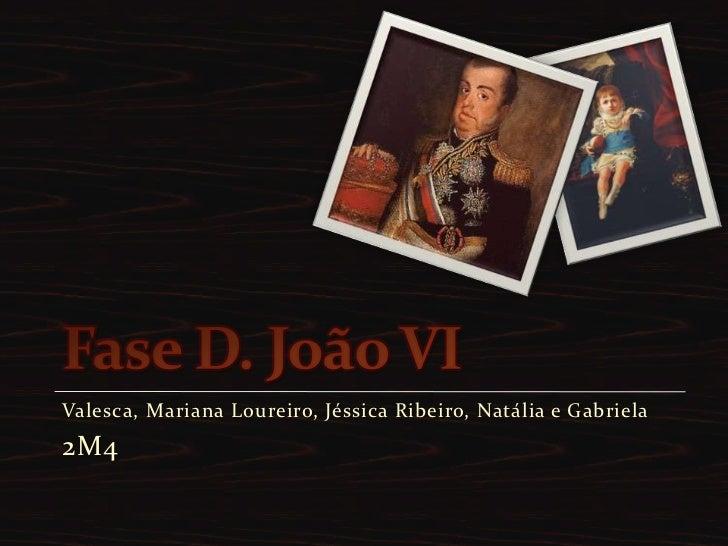 Fase D. João VI<br />Valesca, Mariana Loureiro, Jéssica Ribeiro, Natália e Gabriela<br />2M4<br />