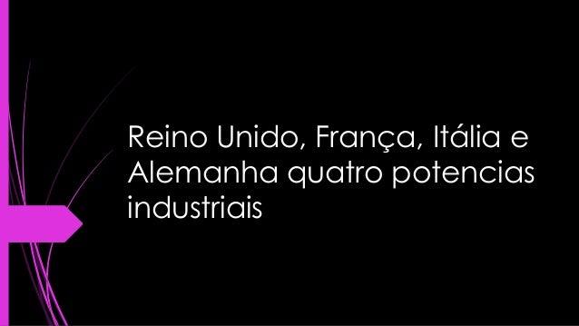 Reino Unido, França, Itália e  Alemanha quatro potencias  industriais