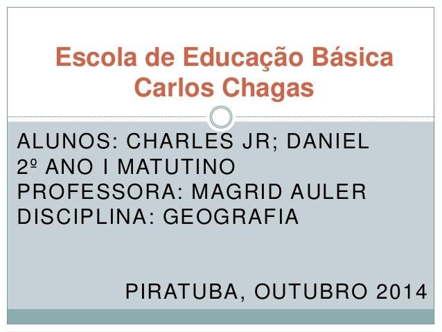 Escola de Educação Básica  Carlos Chagas  ALUNOS: CHARLES JR; DANIEL  2º ANO I MATUTINO  PROFESSORA: MAGRID AULER  DISCIPL...