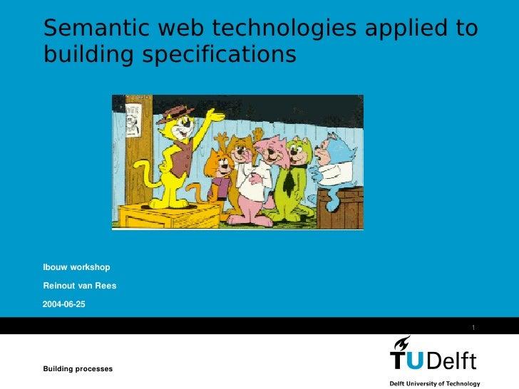 Semantic web technologies applied to building specifications     Ibouw workshop  Reinout van Rees  2004-06-25             ...