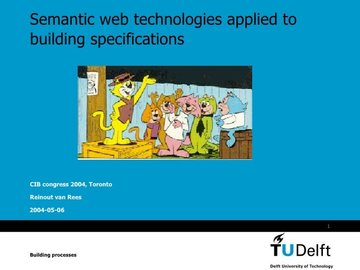 Semantic web technologies applied to building specifications CIB congress 2004, Toronto Reinout van Rees Building processes