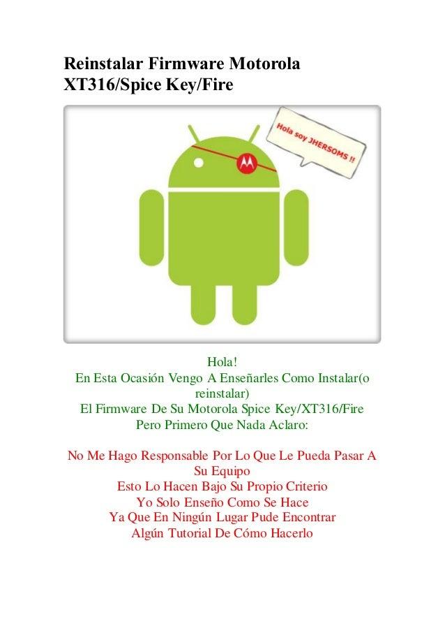 Reinstalar Firmware Motorola XT316/Spice Key/Fire Hola! En Esta Ocasión Vengo A Enseñarles Como Instalar(o reinstalar) El ...
