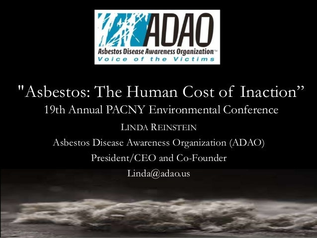 "LINDA REINSTEIN Asbestos Disease Awareness Organization (ADAO) President/CEO and Co-Founder Linda@adao.us ""Asbestos: The H..."