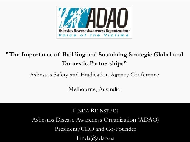 "LINDA REINSTEIN Asbestos Disease Awareness Organization (ADAO) President/CEO and Co-Founder Linda@adao.us ""The Importance ..."