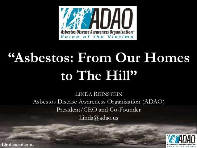 "LINDA REINSTEIN Asbestos Disease Awareness Organization (ADAO) President/CEO and Co-Founder Linda@adao.us ""Asbestos: From ..."