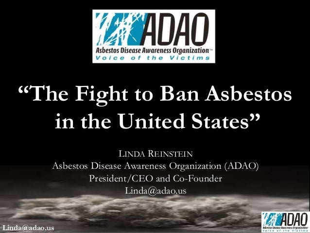 "LINDA REINSTEIN Asbestos Disease Awareness Organization (ADAO) President/CEO and Co-Founder Linda@adao.us ""The Fight to Ba..."