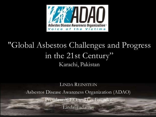 "LINDA REINSTEIN Asbestos Disease Awareness Organization (ADAO) President/CEO and Co-Founder Linda@adao.us ""Global Asbestos..."