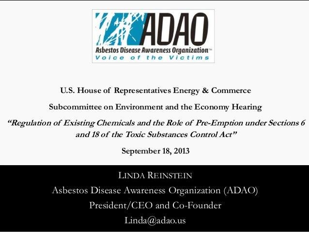 LINDA REINSTEIN Asbestos Disease Awareness Organization (ADAO) President/CEO and Co-Founder Linda@adao.us U.S. House of Re...