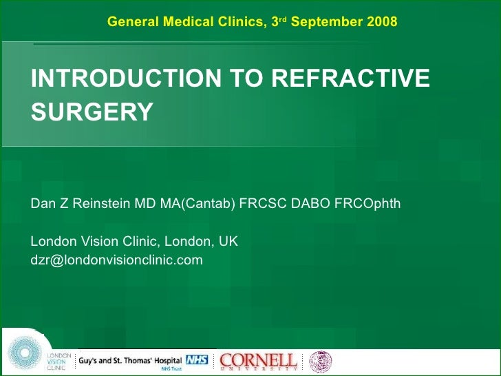 INTRODUCTION TO REFRACTIVE SURGERY Dan Z Reinstein MD MA(Cantab) FRCSC DABO FRCOphth London Vision Clinic, London, UK [ema...