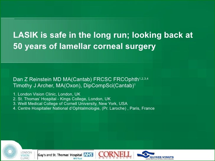 LASIK is safe in the long run; looking back at 50 years of lamellar corneal surgery Dan Z Reinstein MD MA(Cantab) FRCSC FR...