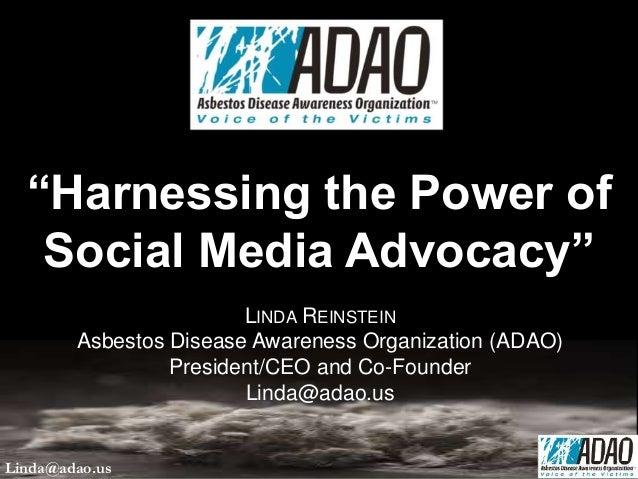 "LINDA REINSTEIN Asbestos Disease Awareness Organization (ADAO) President/CEO and Co-Founder Linda@adao.us ""Harnessing the ..."