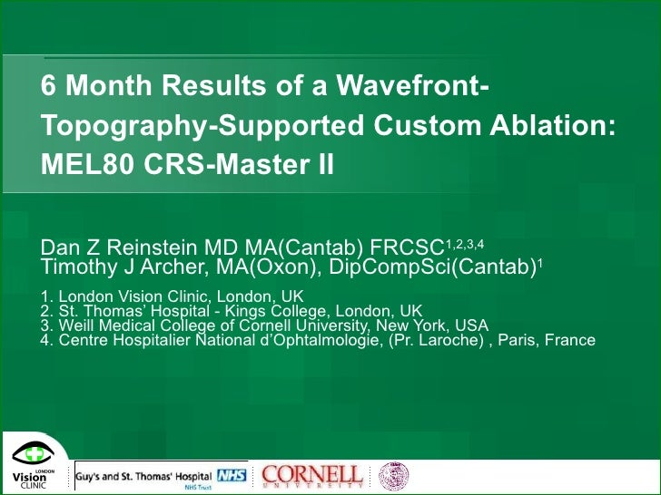 6 Month Results of a Wavefront-Topography-Supported Custom Ablation: MEL80 CRS-Master II Dan Z Reinstein MD MA(Cantab) FRC...
