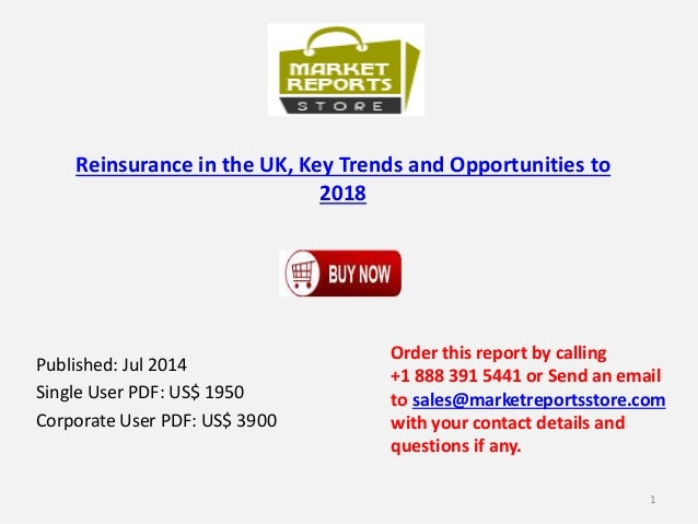 Reinsurance in the UK, Key Trends and Opportunities to 2018 Published: Jul 2014 Single User PDF: US$ 1950 Corporate User P...