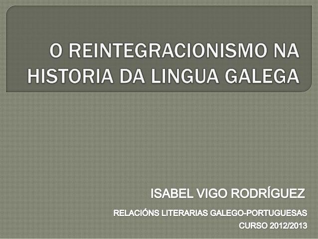 1. INTRODUCCIÓN  1.1. CONTEXTO HISTÓRICO DA LINGUA GALEGA  1.2. DEFINICIÓN E APARICIÓN DO REINTEGRACIONISMO NO       CONTE...