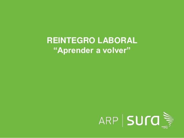 """ARP SURA REINTEGRO LABORAL """"Aprender a volver"""""""