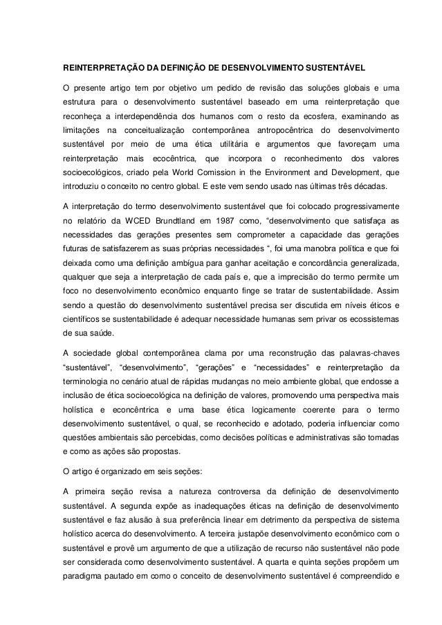 REINTERPRETAÇÃO DA DEFINIÇÃO DE DESENVOLVIMENTO SUSTENTÁVEL O presente artigo tem por objetivo um pedido de revisão das so...