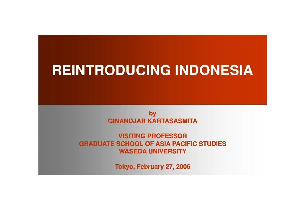 REINTRODUCING INDONESIA                      by           GINANDJAR KARTASASMITA              VISITING PROFESSOR    GRADUA...