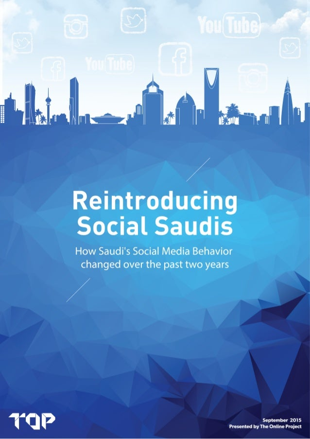 Reintroducing Social Saudis - How Saudi's Social Media Behavior changed over the past two years 2Presented by The Online P...