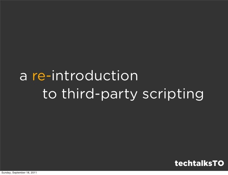 a re-introduction                 to third-party scripting                                    techtalksTOSunday, September...