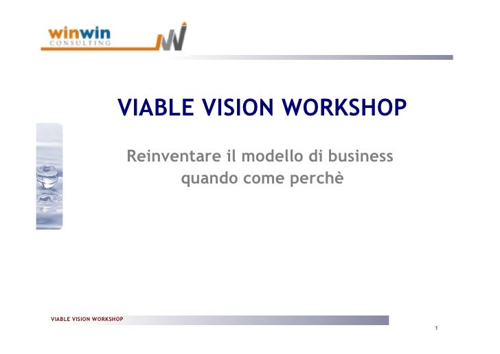 VIABLE VISION WORKSHOP                          Reinventare il modello di business                                quando c...