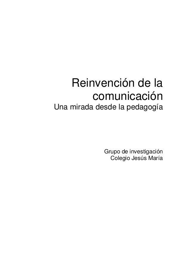 Reinvención de la comunicación Una mirada desde la pedagogía  Grupo de investigación Colegio Jesús María