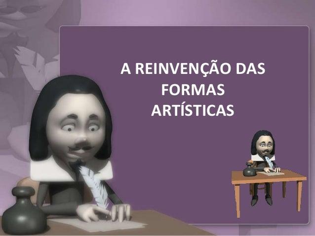 A REINVENÇÃO DAS     FORMAS    ARTÍSTICAS