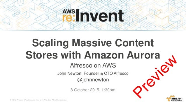 © 2015, Amazon Web Services, Inc. or its Affiliates. All rights reserved. John Newton, Founder & CTO Alfresco @johnnewton ...