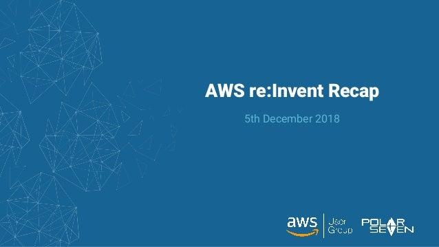 AWS Reinvent Recap 2018