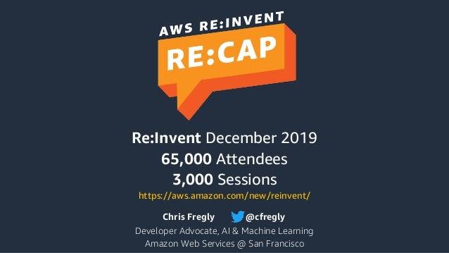 Chris Fregly Developer Advocate, AI & Machine Learning Amazon Web Services @ San Francisco @cfregly Re:Invent December 201...