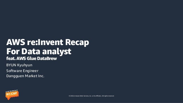 © 2020, Amazon Web Services, Inc. or its affiliates. All rights reserved. AWS re:Invent Recap For Data analyst feat. AWS G...