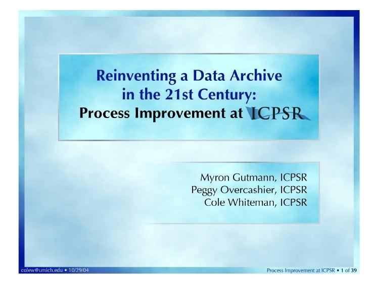 colew@umich.edu • 10/29/04   Process Improvement at ICPSR • 1 of 39