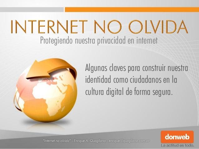 Protegiendo nuestra privacidad en internet Algunas claves para construir nuestra identidad como ciudadanos en la cultura d...