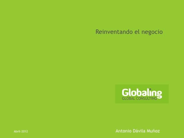 Reinventando el negocioAbril-2012         Antonio Dávila Muñoz
