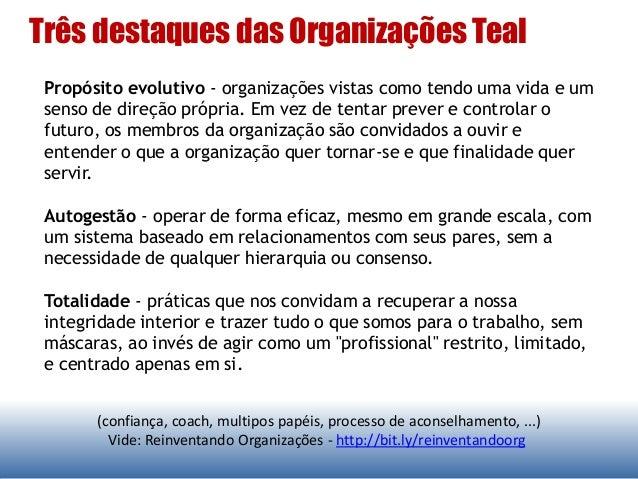 Três destaques das Organizações Teal (confiança, coach, multipos papéis, processo de aconselhamento, ...) Vide: Reinventan...