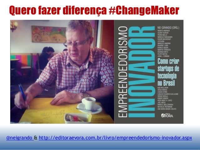 Quero fazer diferença #ChangeMaker @neigrando & http://editoraevora.com.br/livro/empreendedorismo-inovador.aspx