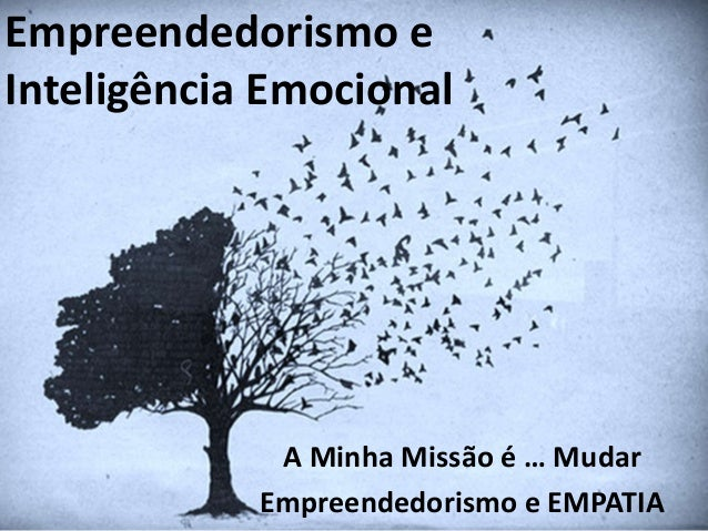 Empreendedorismo eInteligência Emocional             A Minha Missão é … Mudar            Empreendedorismo e EMPATIA