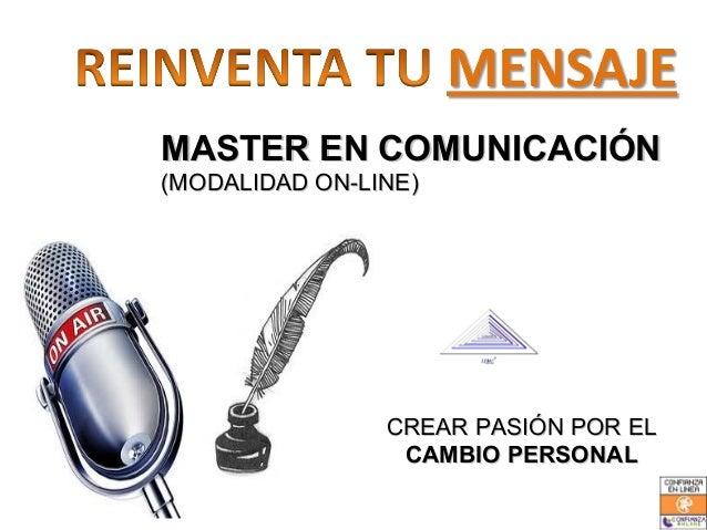 MASTER EN COMUNICACIÓN(MODALIDAD ON-LINE)                CREAR PASIÓN POR EL                 CAMBIO PERSONAL