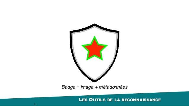 LES OUTILS DE LA RECONNAISSANCE 21 Badge = image + métadonnées