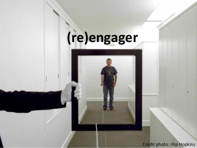 (re)engager                   Crédit  photo  :  Rip  Hopkins