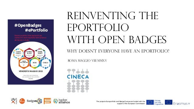Reinventing the ePortfolio with Open Badges Why doesn't everyone have an ePortfolio?EUROPORTFOLIO The projects Europortfol...