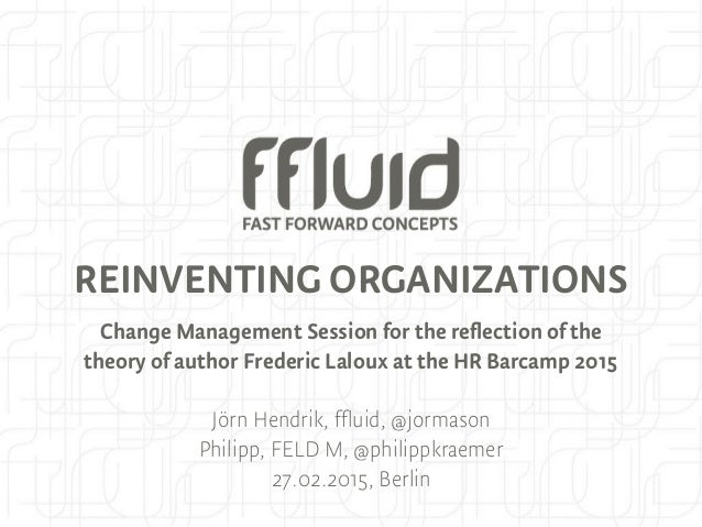 REINVENTING ORGANIZATIONS Change Management Session for the reflection of the theory of author Frederic Laloux at the HR B...