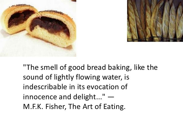 """""""The smell of good bread baking, like thesound of lightly flowing water, isindescribable in its evocation ofinnocence and ..."""