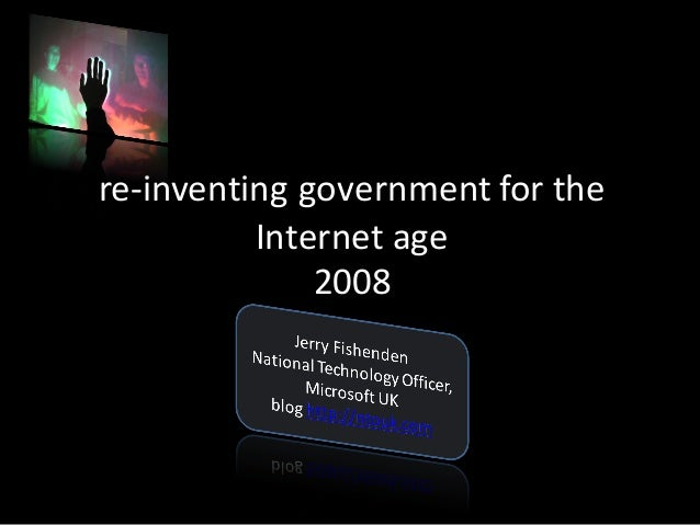 re-inventing	government	for	the	 Internet	age	 2008