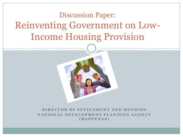 Discussion Paper:Reinventing Government on Low-   Income Housing Provision     DIRECTOR OF SETTLEMENT AND HOUSING    NATIO...