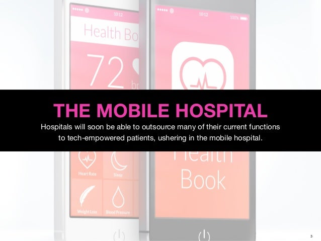 3 THE MOBILE HOSPITAL Hospitals will soon be able to outsource many of their current functions to 